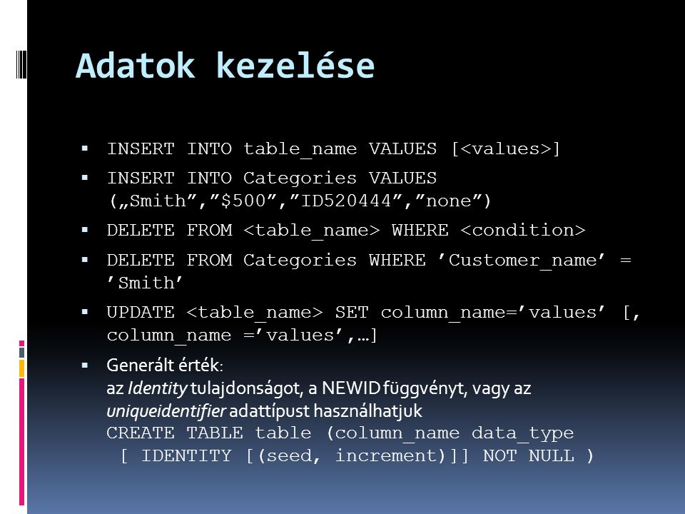 Adatok kezelése INSERT INTO table_name VALUES [<values>]